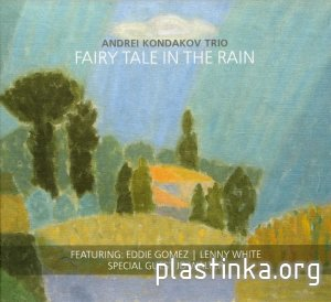 Andrei Kondakov Trio - Fairy Tale In The Rain (2012)